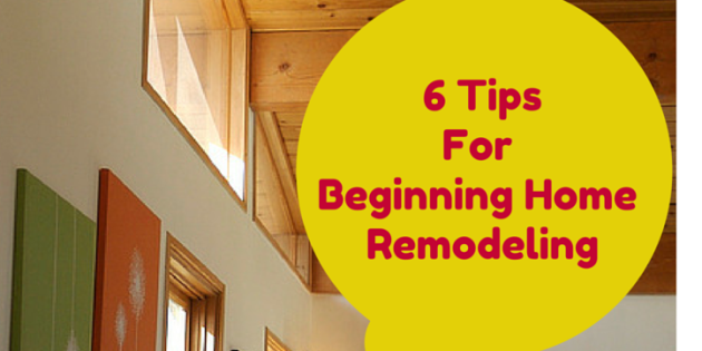 Planning A Home Remodel Great Advice For Beginning Home Remodelers